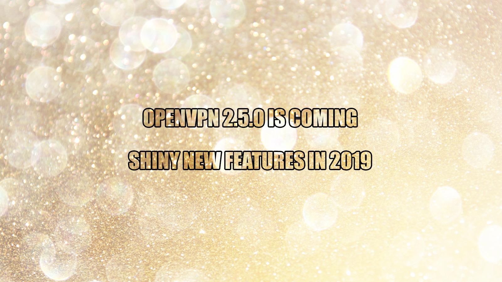 OpenVPN 2.5.0 – What is Coming to OpenVPN in 2019