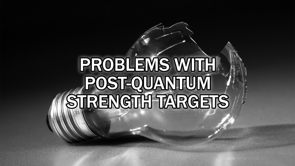 A Serious Concern About Post-Quantum Cryptography and Strength Targets