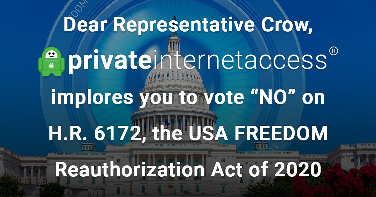"Private Internet Access implores Representative Crow to protect internet privacy by voting ""NO"" on H.R. 6172"