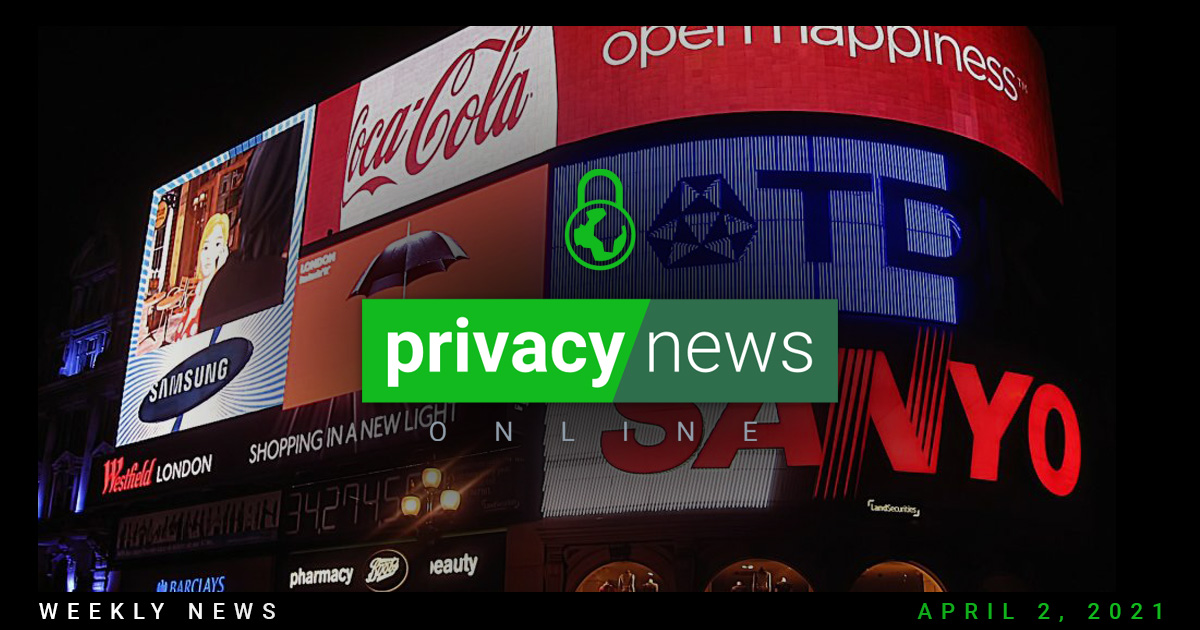 Privacy News Online: Weekly Review   April 2, 2021